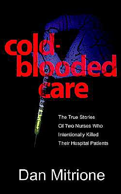 Cold-Blooded Care: The True Stories Of Two Nurses Who Intentionally Killed Their Hospital Patients