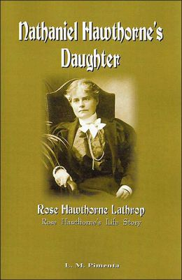 Nathaniel Hawthorne's Daughter: Rose Hawthorne's Life Story