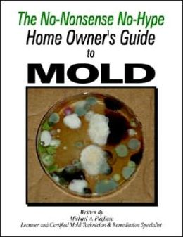 The No-Nonsense No-Hype Home Owner's Guide to Mold