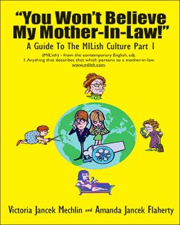 You Won't Believe My Mother-In-Law: A Guide to the MILish Culture