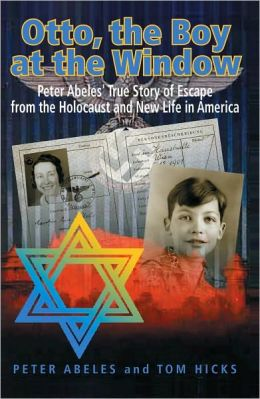 Otto, the Boy at the Window: Peter Abeles True Story of Escape from the Holocaust and New Life in America