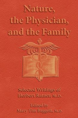 Nature the Physician and the Family: Selected Writings of Herbert Ratner M. D.