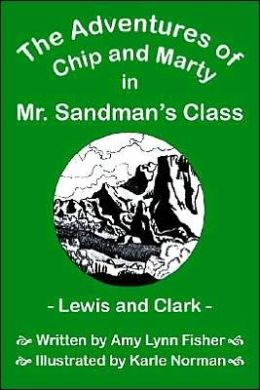 The Adventures of Chip and Marty in Mr Sandman's Class Lewis and Clark