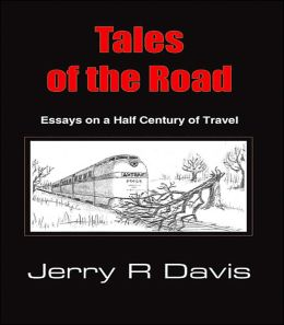 Tales Of The Road: Essays On A Half Century Of Travel