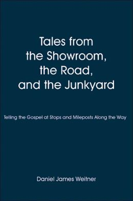Tales from the Showroom, the Road, and the Junkyard: Telling the Gospel at Stops and Mileposts along the Way