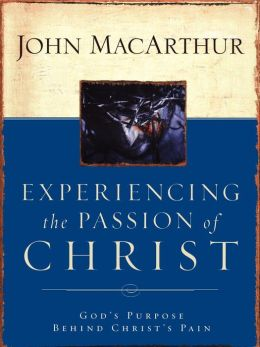 Experiencing the Passion of Christ Workbook: God's Purpose behind Christ's Pain