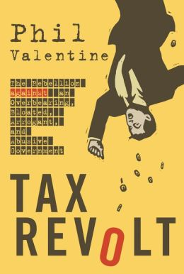 Tax Revolt: The Rebellion Against an Overbearing, Bloated, Arrogant, and Abusive Government