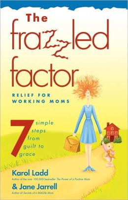 The Frazzled Factor: Relief for Working Moms