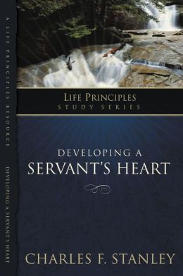 The Life Principles Study Series: Developing a Servant's Heart