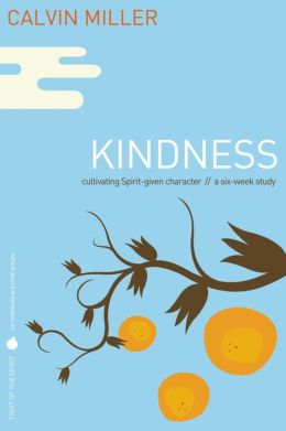 Fruit of the Spirit: Kindness: Cultivating Spirit-Given Character