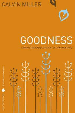 Fruit of the Spirit: Goodness: Cultivating Spirit-Given Character
