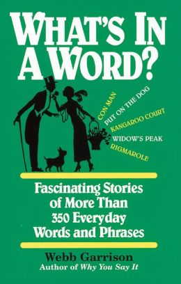 What's in a Word: Fascinating Stories of More Than 350 Everyday Words and Phrases