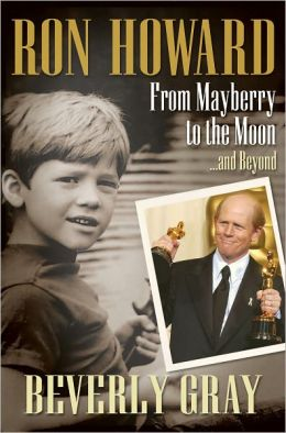 Ron Howard: From Mayberry to the Moon...and Beyond: From Mayberry to the Moon...and Beyond