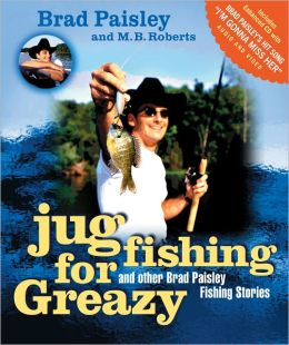 jug fishing for greazy and other brad paisley fishing