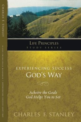 Experiencing Success God's Way: Achieve the Goals God Helps You to Set