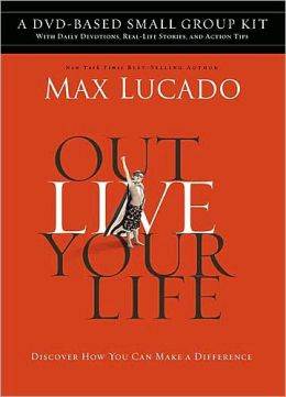 Outlive Your Life DVD-Based Small Group Kit: Discover How You Can Make a Difference