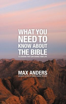 What You Need to Know About the Bible: 12 Lessons That Can Change Your Life
