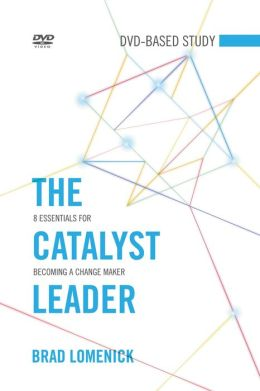 The Catalyst Leader DVD-Based Study Kit: 8 Essentials for Becoming a Change Maker