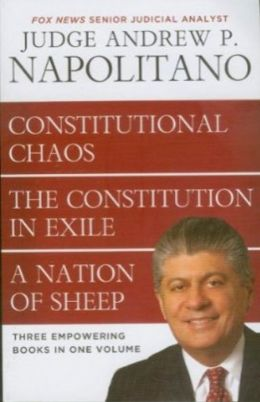 Napolitano 3 in 1: Constitutional Chaos, Constitution in Exile & A Nation of Sheep