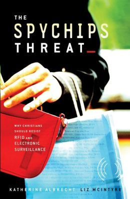 The Spychips Threat: Why Christians Should Resist RFID and Electronic Surveillance