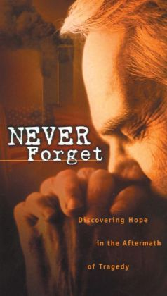 Never Forget: Discovering Hope In The Aftermath Of Tragedy