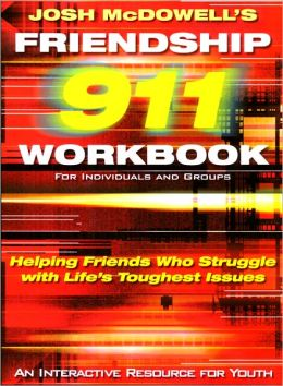 Friendship 911 Workbook: Helping Friends Who Struggle with Life's Toughest Issues