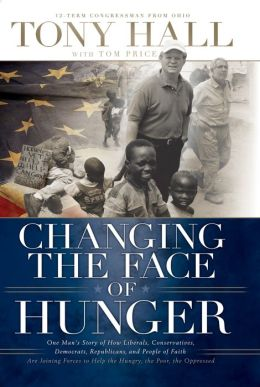 Changing the Face of Hunger: The Story of How Liberals, Conservatives, Republicans, Democrats, and People of Faith are Joining Forces in a New Movement to Help the Hungry, the Poor, and the Oppressed