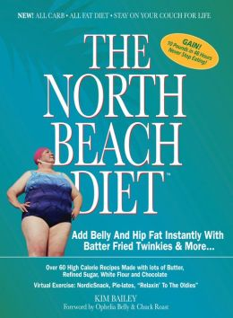 The North Beach Diet: Add Belly and Hip Fat Instantly with Batter Fried Twinkies and More...