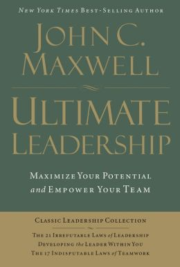 Ultimate Leadership: 21 Irrefutable Laws, Developing the Leader Within You, 17 Indisputable Laws of Teamwork: 21 Irrefutable Laws, Developing the Leader Within You, 17 Indisputable Laws of Teamwork