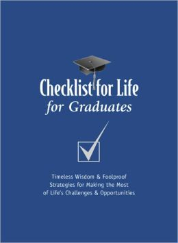 Checklist for Life for Graduates: Timeless Wisdom & Foolproof Strategies for Making the Most of Life's Challenges and Opportunities