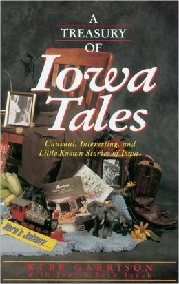 A Treasury of Iowa Tales: Unusual, Interesting, and Little-Known Stories of Iowa