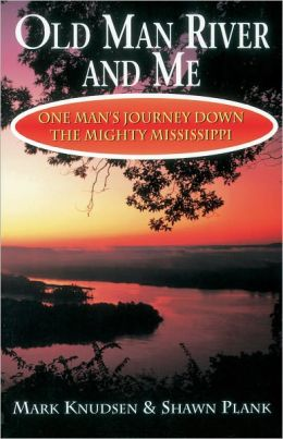 Old Man River and Me: One Man's Journey Down the Mighty Mississippi