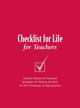 Checklist for Life for Teachers: Timeless Wisdom and Foolproof Strategies for Making the Most of Life's Challenges and Opportunities