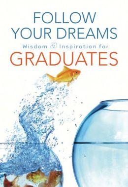 Follow Your Dreams: Wisdom and Inspiration for Graduates