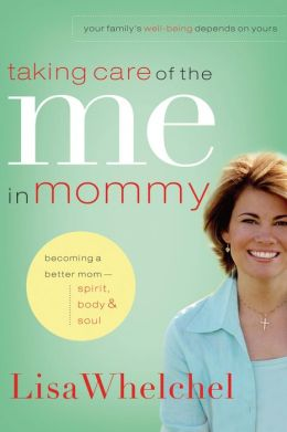 Taking Care of the Me in Mommy: Realistic Tips for Becoming a Better Mom--Spirit, Body, & Soul