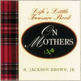 Life's Little Instruction Book From Mothers to Daughters: Sound advice and thoughtful reminders for creating a happy life and a loving home