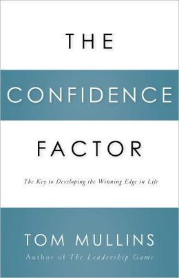 The Confidence Factor: The Key to Developing the Winning Edge for Life