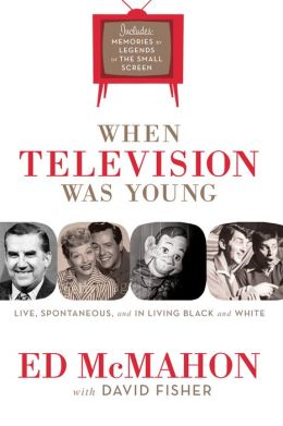 When Television Was Young: The Inside Story with Memories by Legends of the Small Screen