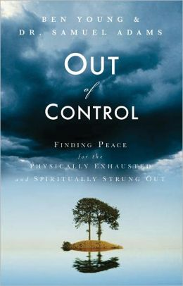 Out of Control: Finding Peace for the Physically Exhausted and Spiritually Strung Out