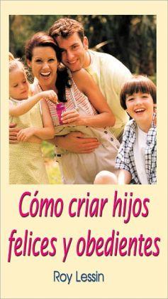 Cómo criar hijos felices y obedientes