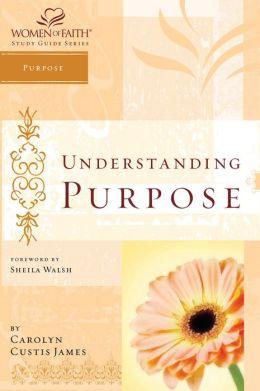 Understanding Purpose: Women of Faith Study Guide Series