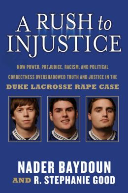 A Rush to Injustice: How Power, Prejudice, Racism, and Political Correctness Overshadowed Truth and Justice in the Duke Lacrosse Rape Case