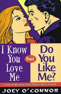 I Know You Love Me but Do You Like Me?: How to Become Your Mate's Best Friend