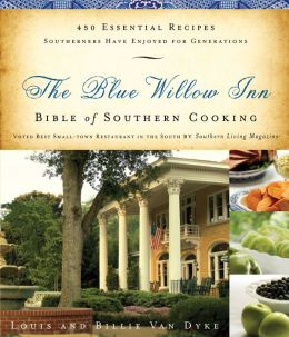 The Blue Willow Inn Bible of Southern Cooking: 450 Essential Recipes Southerners Have Enjoyed for Generations