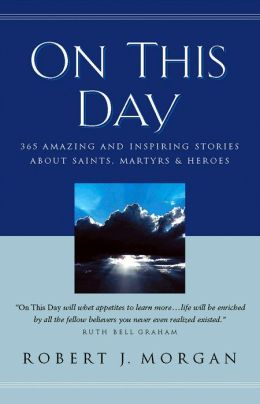 On This Day Devotional: 365 Amazing and Inspiring Stories about Saints, Martyrs and Heroes