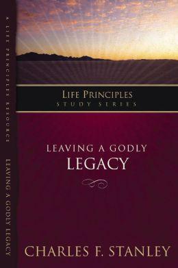 Leaving A Godly Legacy: Leaving A Godly Legacy