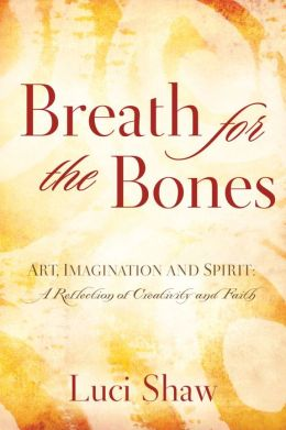 Breath for the Bones: Art, Imagination and Spirit: A Reflection on Creativity and Faith