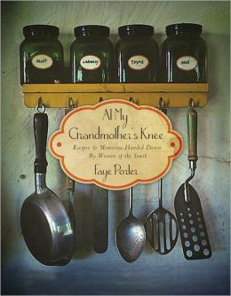 At My Grandmother's Knee: Recipes & Memories Handed Down By Women of the South (PagePerfect NOOK Book)