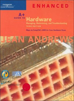 A+ Guide to Hardware: Managing, Maintaining and Troubleshooting, Third Edition, Enhanced
