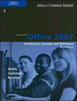 Microsoft Office 2007: Introductory Concepts and Techniques, Workbook